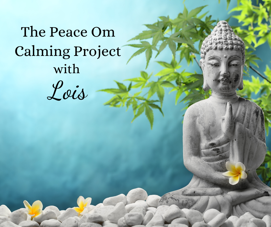 Peace Om Calming Project w Lois